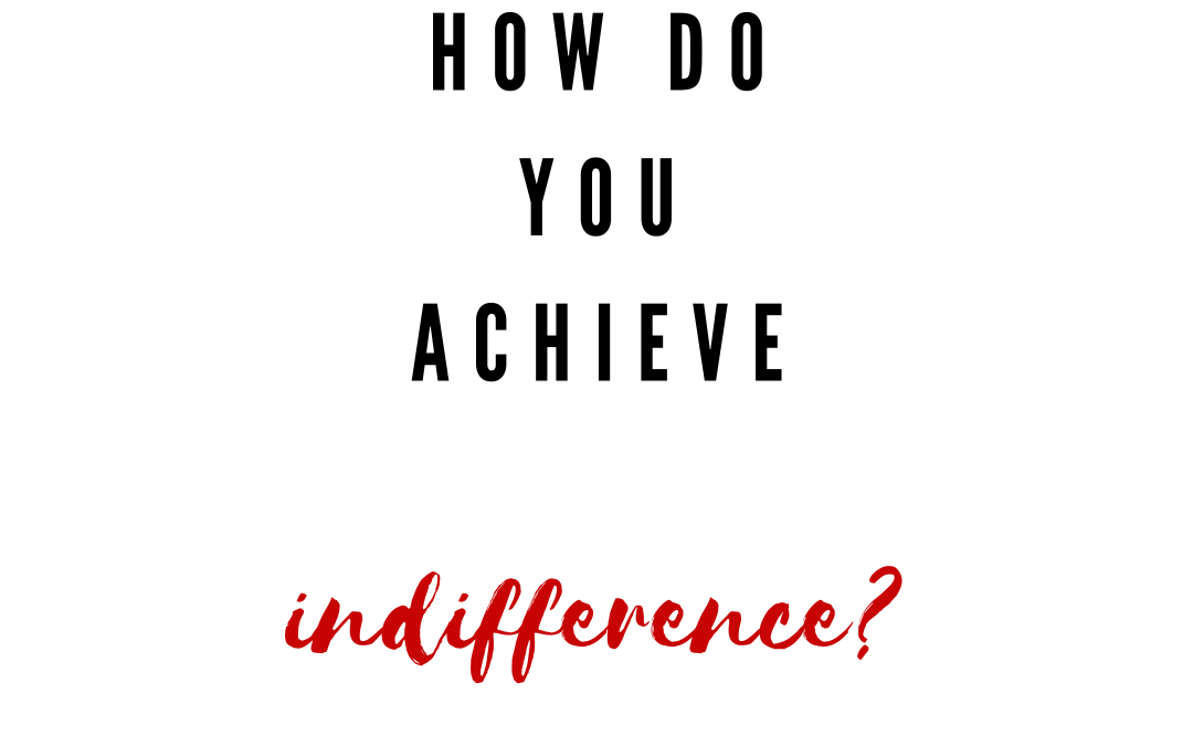 How do you achieve indifference?